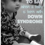 10 things TO SAY when a baby is born with Down syndrome